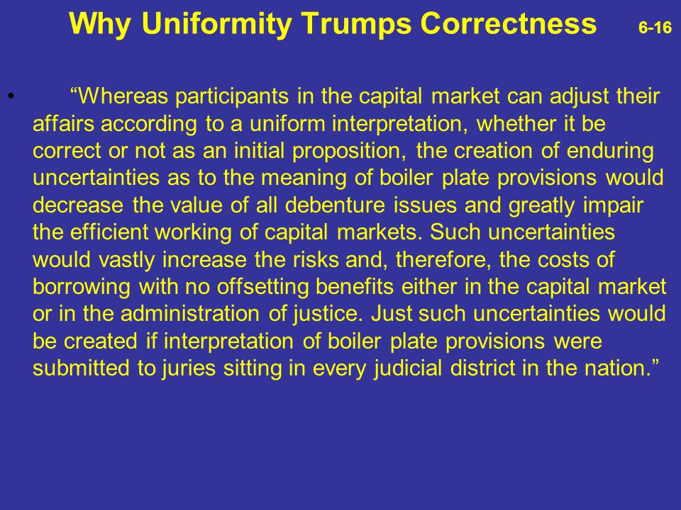 """Why Uniformity Trumps Correctness 6-16 """"Whereas participants in the capital market can adjust their affairs according to a uniform interpretation, whe"""