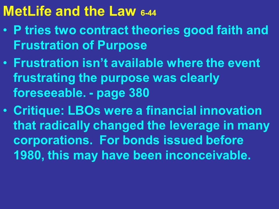 MetLife and the Law 6-44 P tries two contract theories good faith and Frustration of Purpose Frustration isn't available where the event frustrating t