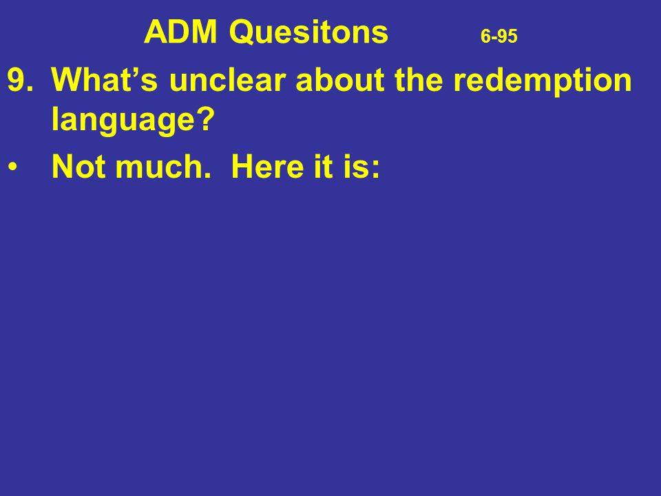 ADM Quesitons 6-95 9.What's unclear about the redemption language? Not much. Here it is: