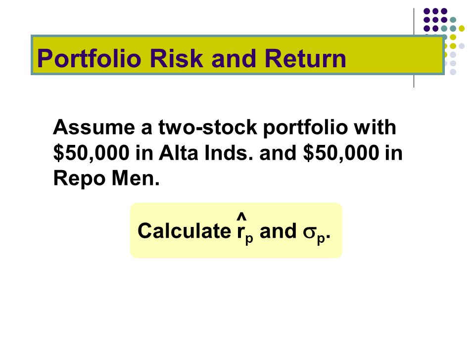 Portfolio Risk and Return Assume a two-stock portfolio with $50,000 in Alta Inds.
