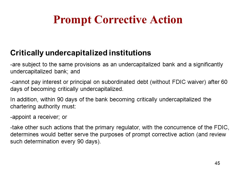 Prompt Corrective Action Critically undercapitalized institutions -are subject to the same provisions as an undercapitalized bank and a significantly