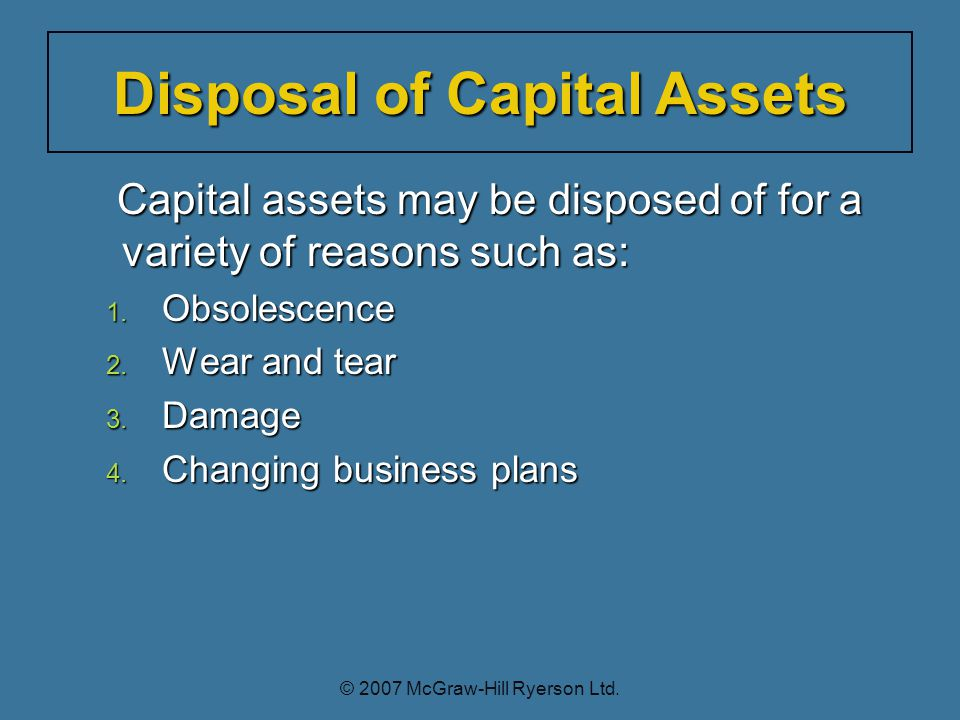 Capital assets may be disposed of for a variety of reasons such as: Capital assets may be disposed of for a variety of reasons such as: 1.