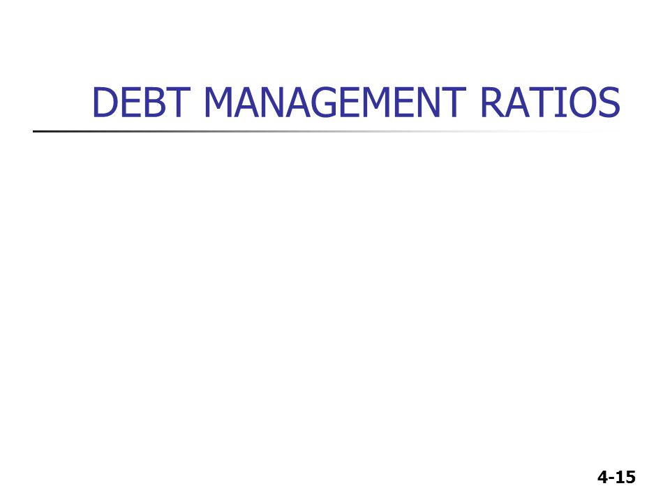4-15 DEBT MANAGEMENT RATIOS