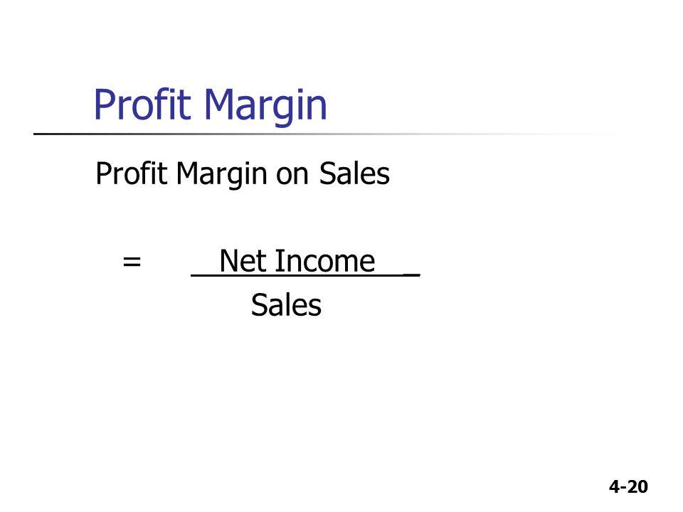 4-20 Profit Margin Profit Margin on Sales = Net Income _ Sales