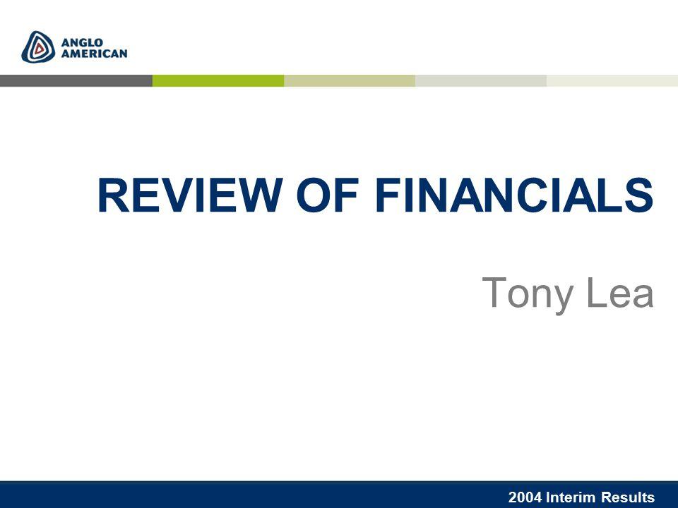 2004 Interim Results REVIEW OF FINANCIALS Tony Lea