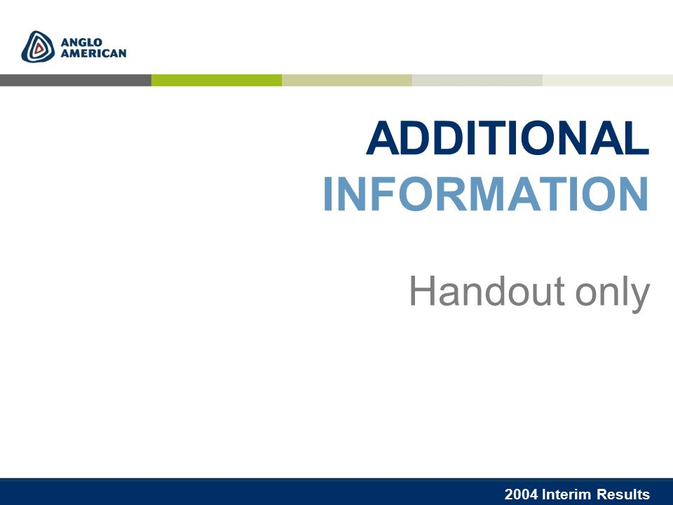 2004 Interim Results ADDITIONAL INFORMATION Handout only
