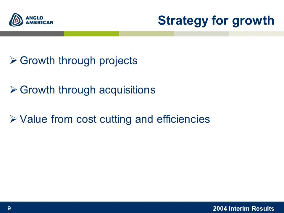 2004 Interim Results 9 Strategy for growth  Growth through projects  Growth through acquisitions  Value from cost cutting and efficiencies