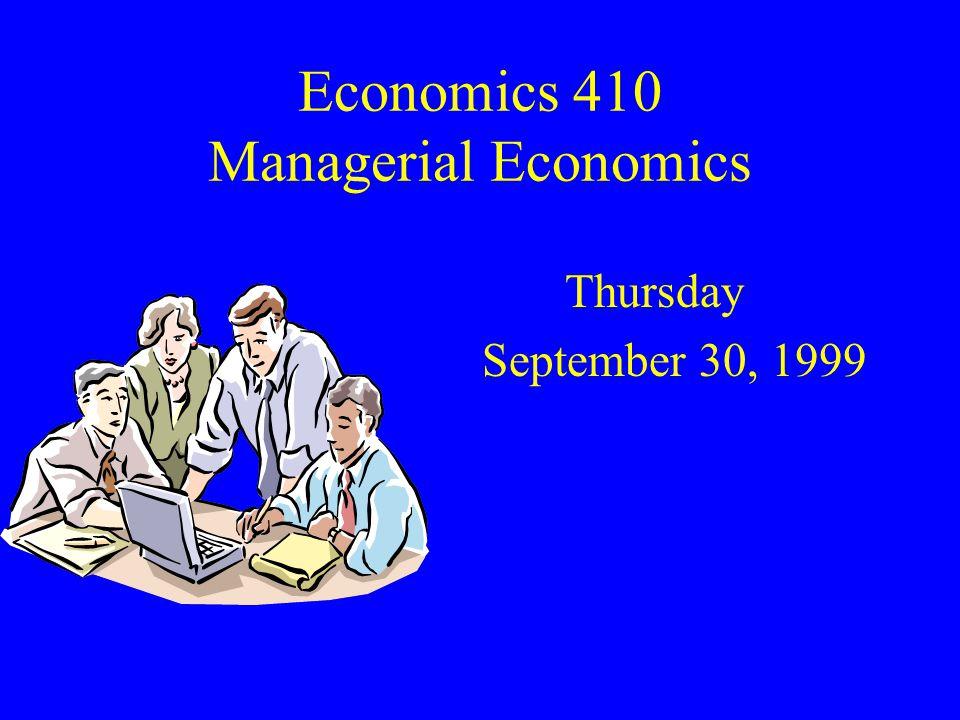 Economics 410 Managerial Economics Thursday September 30, 1999