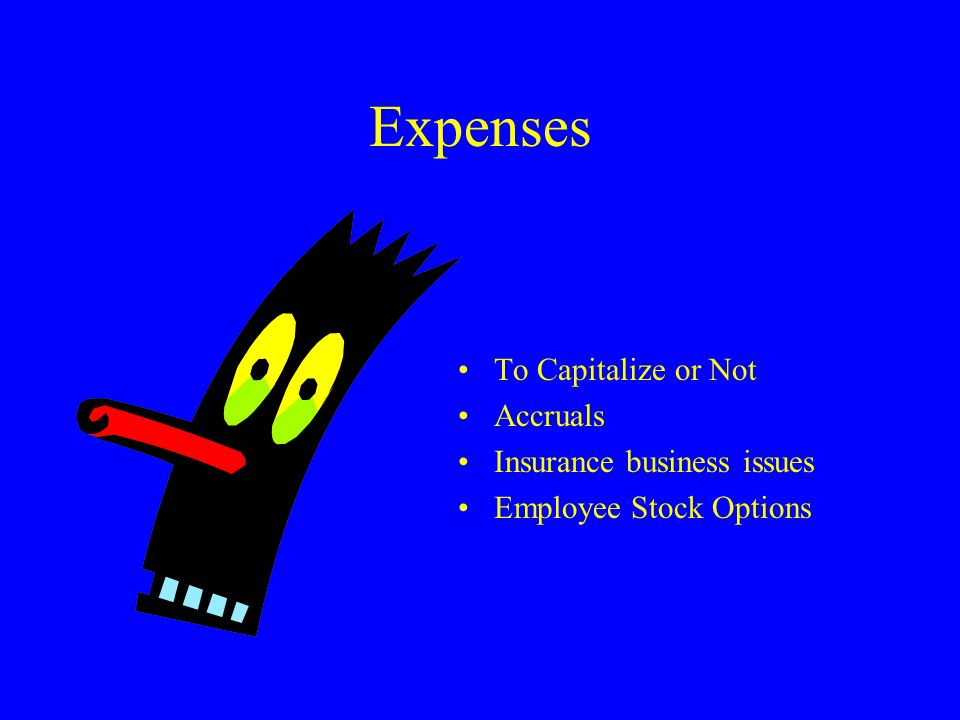 Expenses To Capitalize or Not Accruals Insurance business issues Employee Stock Options