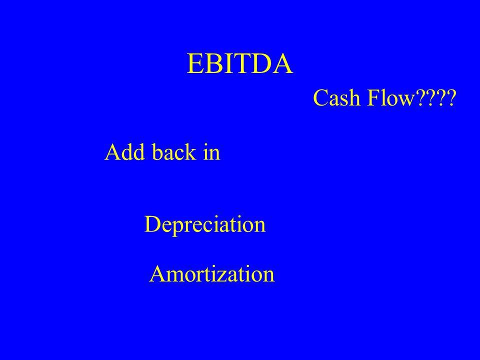 EBITDA Add back in Depreciation Amortization Cash Flow????