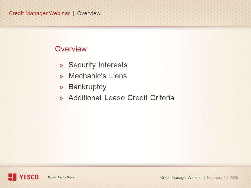 Overview »Security Interests »Mechanic's Liens »Bankruptcy »Additional Lease Credit Criteria Credit Manager Webinar | Overview Credit Manager Webinar | February 13, 2009