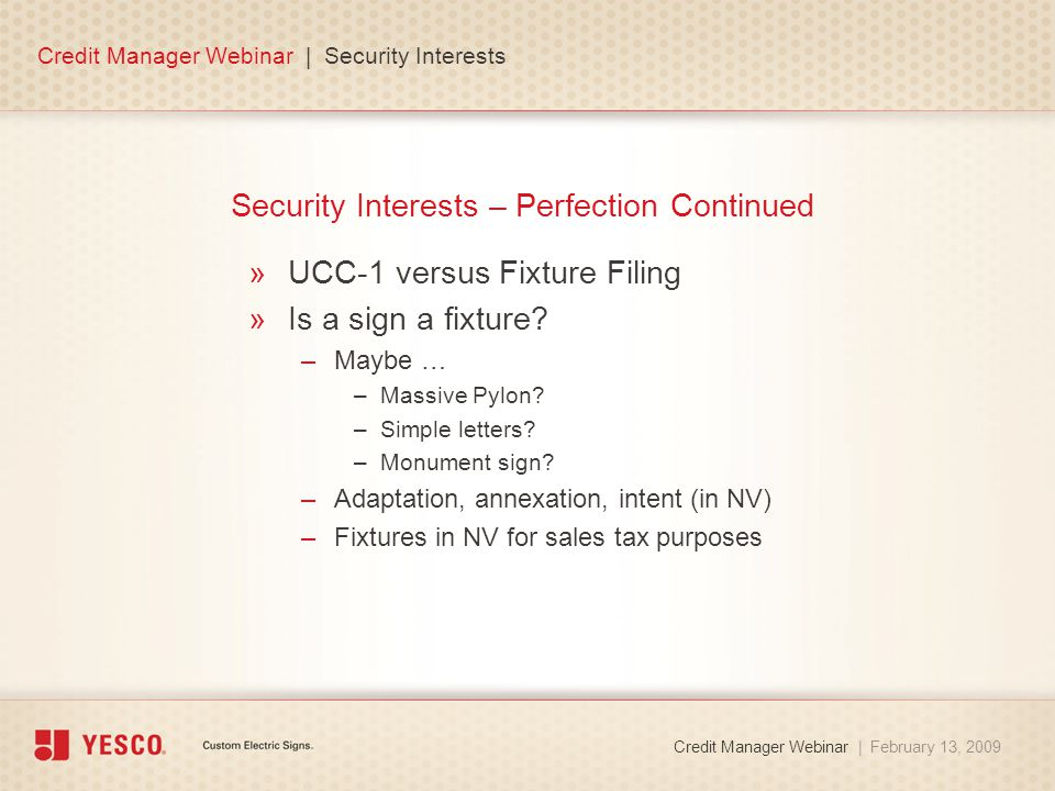 Security Interests – Perfection Continued »UCC-1 versus Fixture Filing »Is a sign a fixture.