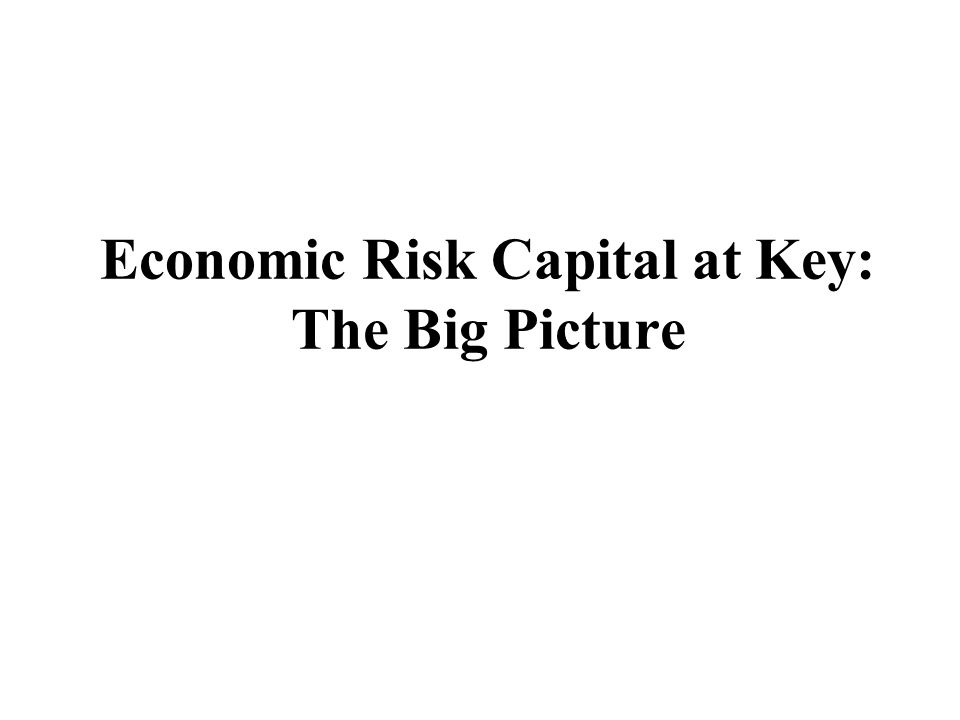 Economic Risk Capital at Key: The Big Picture