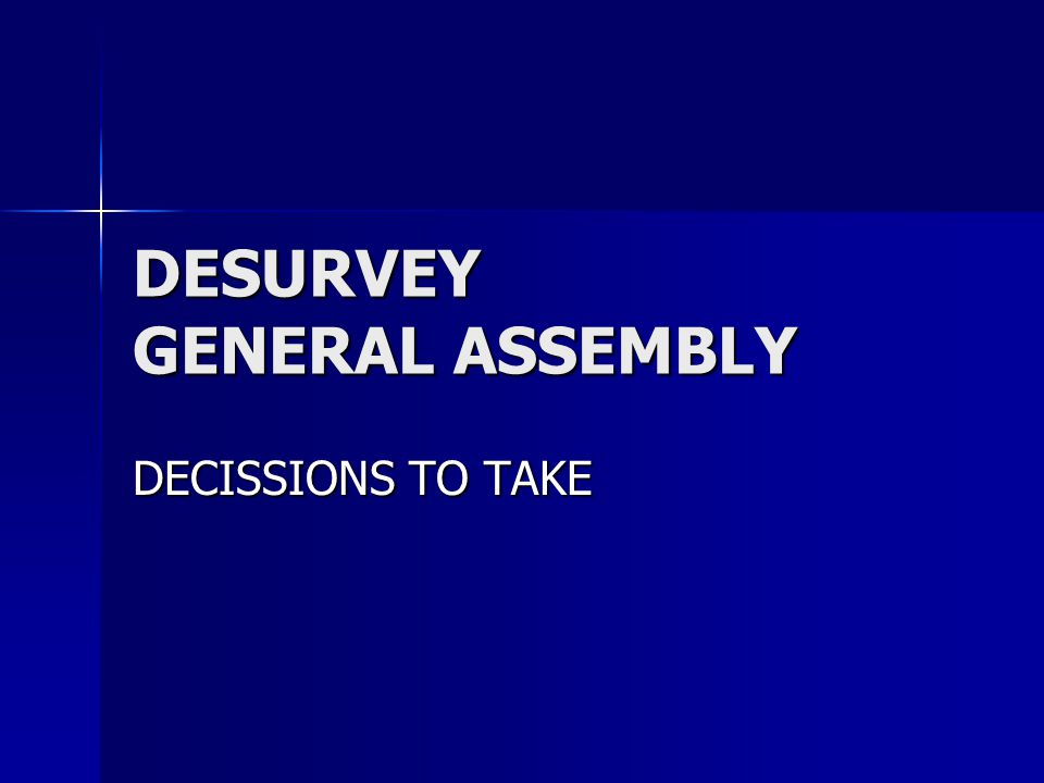 DESURVEY GENERAL ASSEMBLY DECISSIONS TO TAKE