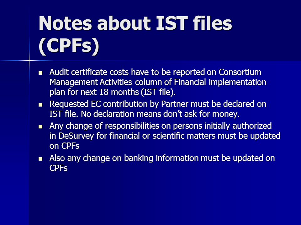 Notes about IST files (CPFs) Audit certificate costs have to be reported on Consortium Management Activities column of Financial implementation plan f