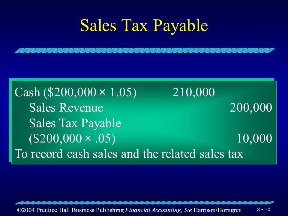 ©2004 Prentice Hall Business Publishing Financial Accounting, 5/e Harrison/Horngren 8 - 9 Sales Tax Payable Suppose one day's sales at a Home Depot Store totaled $200,000.