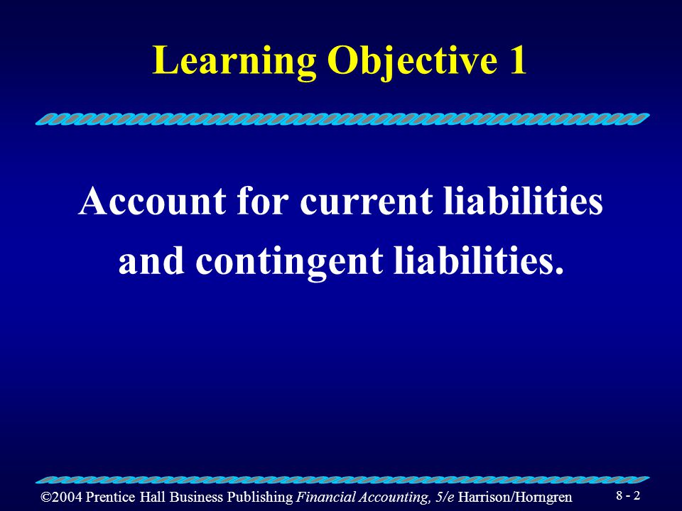 ©2004 Prentice Hall Business Publishing Financial Accounting, 5/e Harrison/Horngren 8 - 1 Current and Long-Term Liabilities Chapter 8