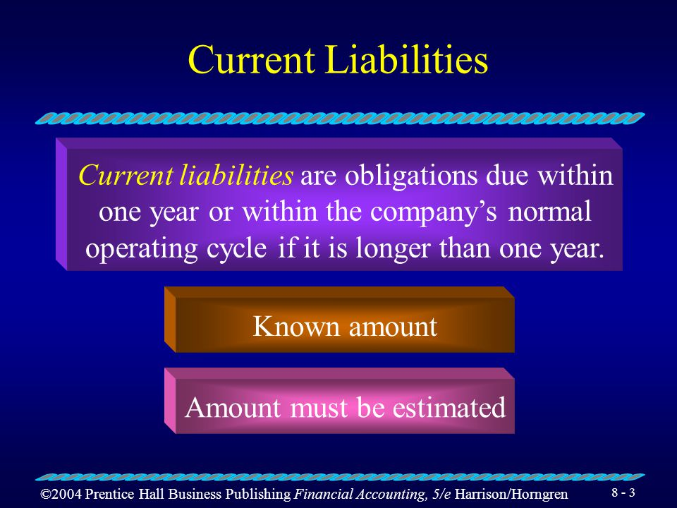©2004 Prentice Hall Business Publishing Financial Accounting, 5/e Harrison/Horngren 8 - 2 Learning Objective 1 Account for current liabilities and contingent liabilities.