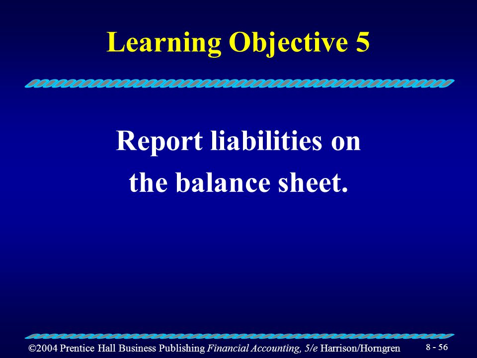©2004 Prentice Hall Business Publishing Financial Accounting, 5/e Harrison/Horngren 8 - 55 Long-Term Liabilities: Leases and Pensions If the accumulat