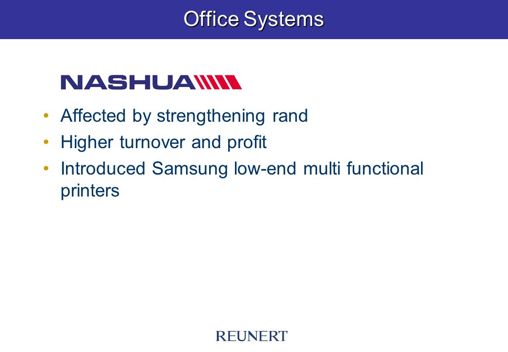 Affected by strengthening rand Higher turnover and profit Introduced Samsung low-end multi functional printers Office Systems
