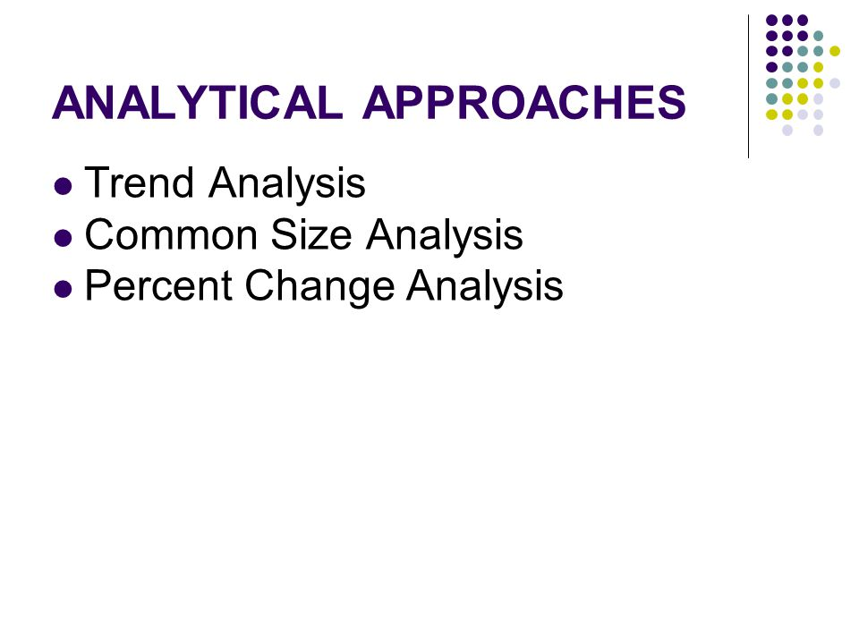 Trend Analysis Common Size Analysis Percent Change Analysis ANALYTICAL APPROACHES