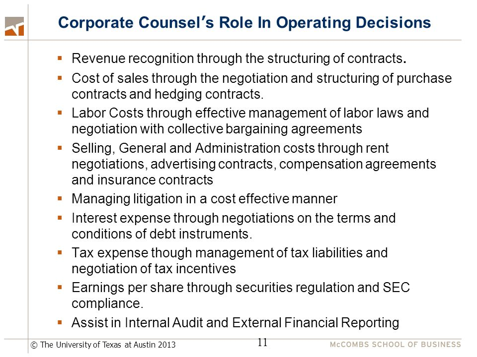 © The University of Texas at Austin 2013 Corporate Counsel's Role In Operating Decisions  Revenue recognition through the structuring of contracts.