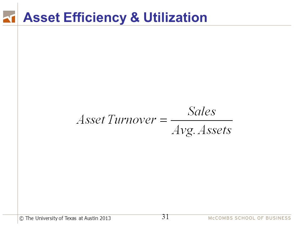 © The University of Texas at Austin 2013 31 Asset Efficiency & Utilization