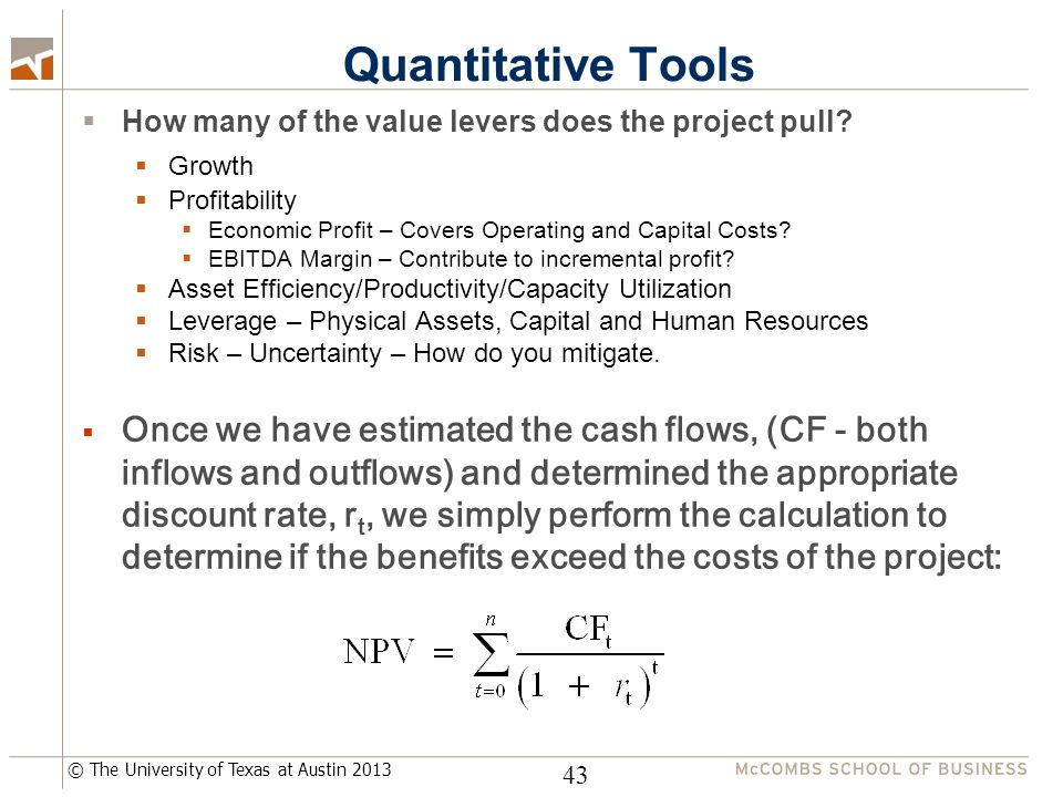 © The University of Texas at Austin 2013 Quantitative Tools  How many of the value levers does the project pull.