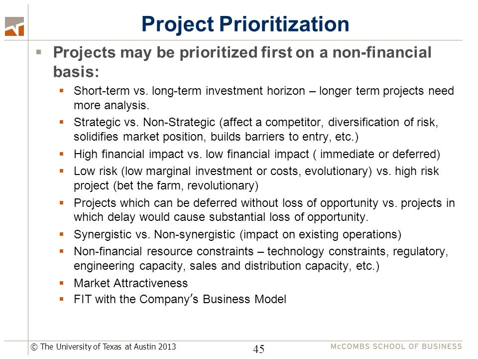 © The University of Texas at Austin 2013 Project Prioritization  Projects may be prioritized first on a non-financial basis:  Short-term vs.