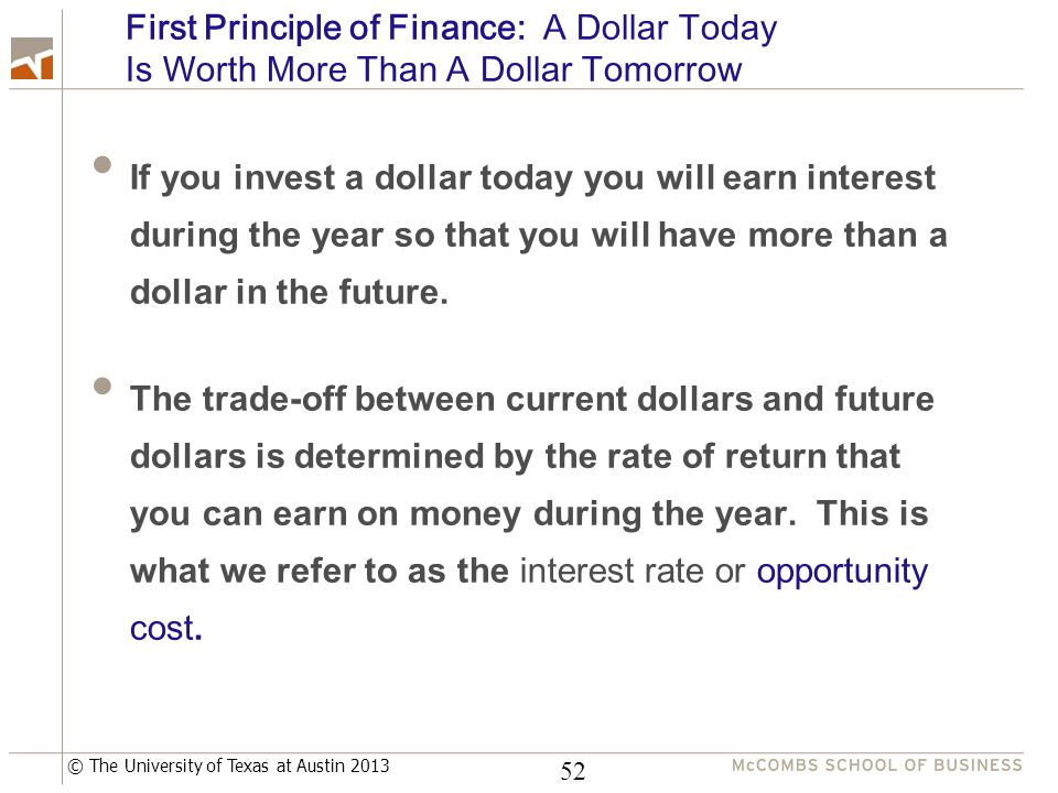 © The University of Texas at Austin 2013 If you invest a dollar today you will earn interest during the year so that you will have more than a dollar in the future.