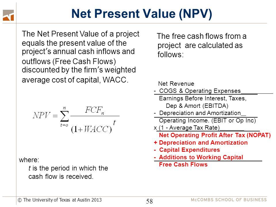 © The University of Texas at Austin 2013 Net Present Value (NPV) 58 The Net Present Value of a project equals the present value of the project's annua