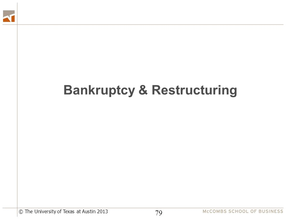 © The University of Texas at Austin 2013 Bankruptcy & Restructuring 79