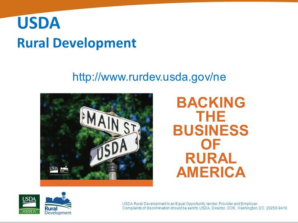 USDA Rural Development http://www.rurdev.usda.gov/ne BACKING THE BUSINESS OF RURAL AMERICA USDA Rural Development is an Equal Opportunity lender, Provider and Employer.