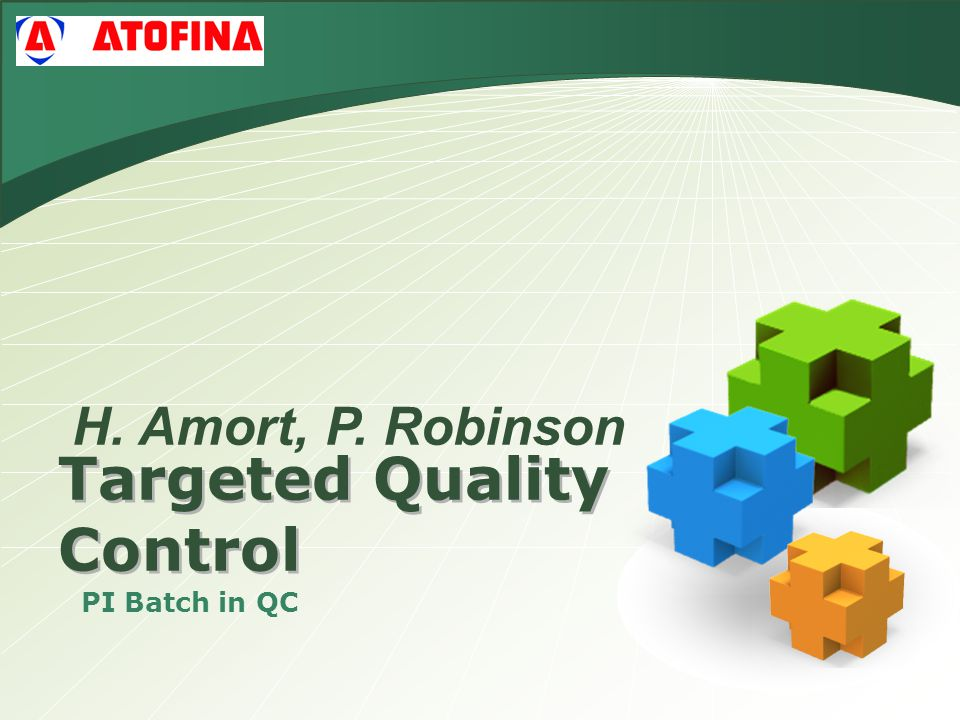 Targeted Quality Control PI Batch in QC H. Amort, P. Robinson