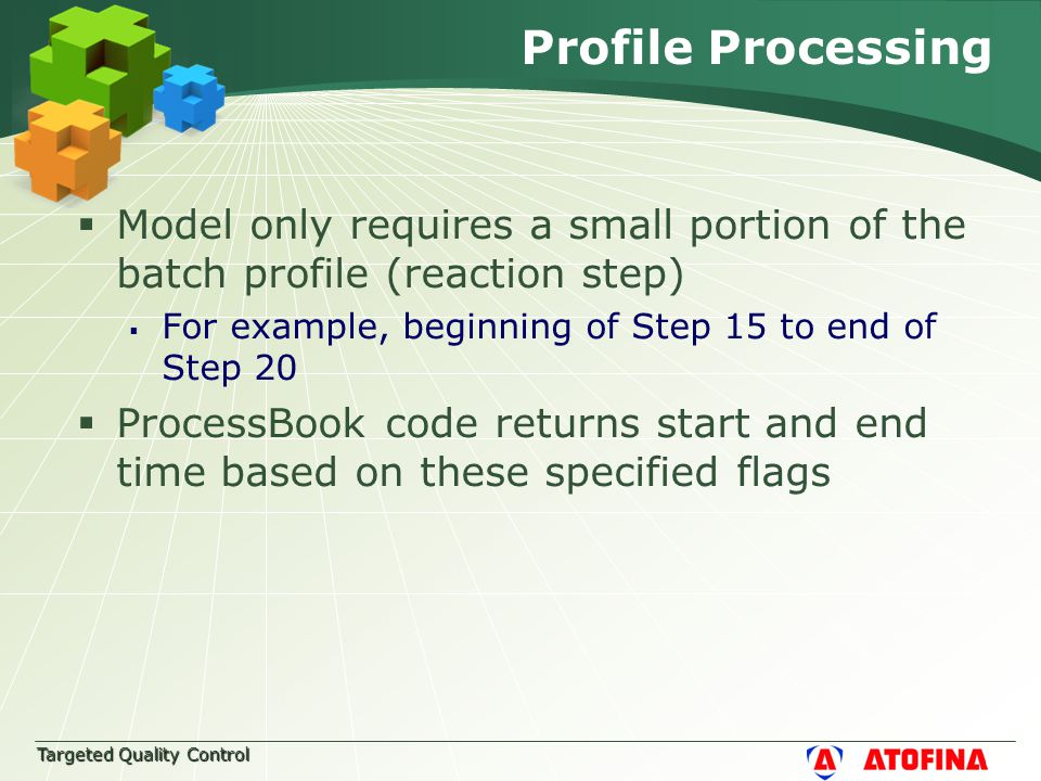Profile Processing  Model only requires a small portion of the batch profile (reaction step)  For example, beginning of Step 15 to end of Step 20  ProcessBook code returns start and end time based on these specified flags