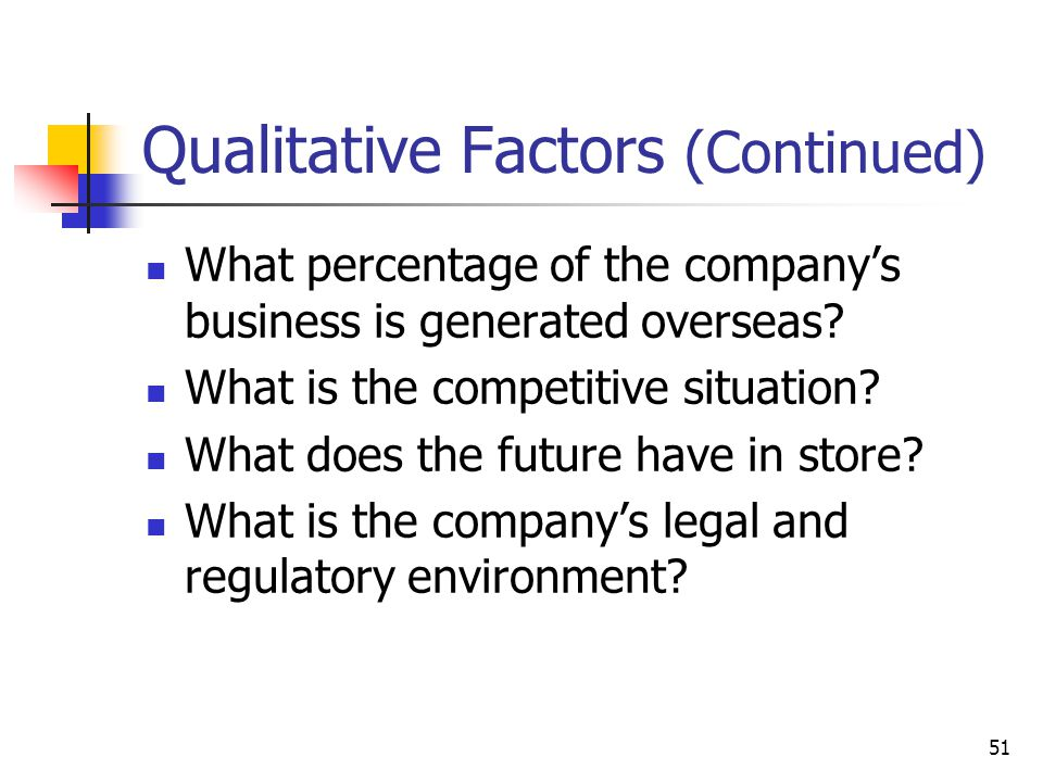 51 Qualitative Factors (Continued) What percentage of the company's business is generated overseas.