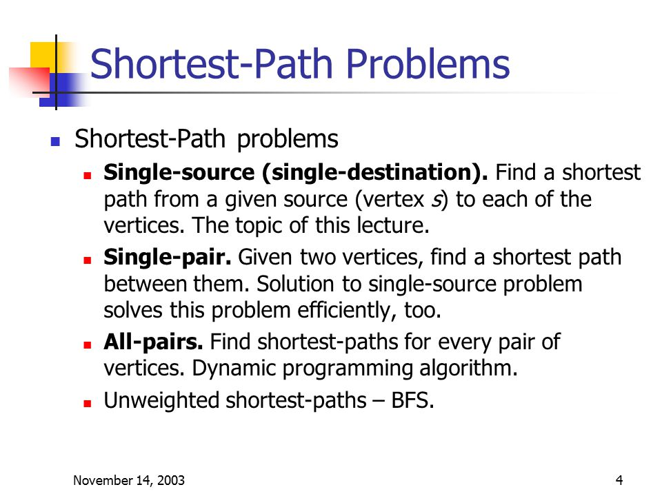 November 14, 20034 Shortest-Path Problems Shortest-Path problems Single-source (single-destination).