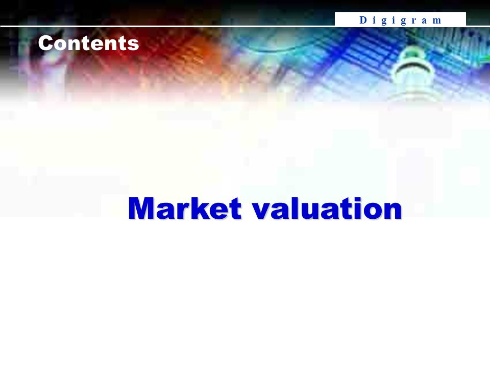 D i g i g r a m Contents Market valuation