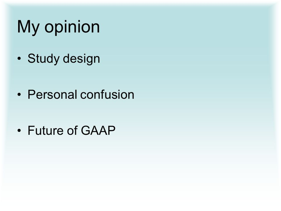 My opinion Study design Personal confusion Future of GAAP