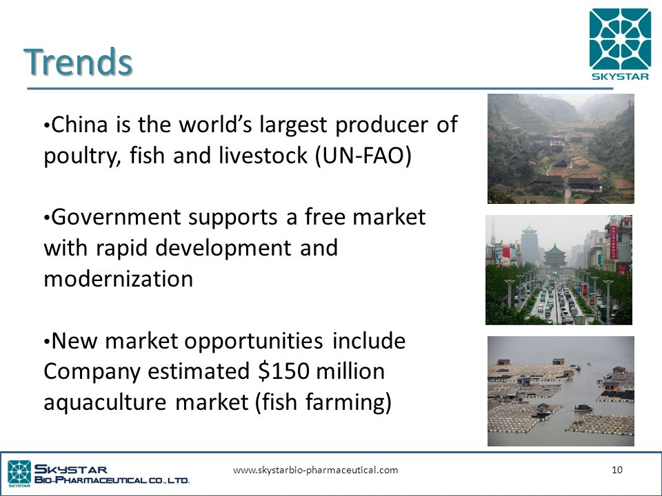 www.skystarbio-pharmaceutical.com10 Trends China is the world's largest producer of poultry, fish and livestock (UN-FAO) Government supports a free ma
