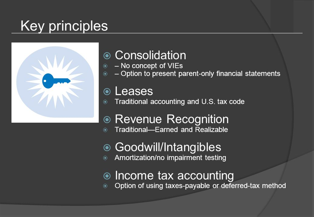 Key principles  Consolidation  – No concept of VIEs  – Option to present parent-only financial statements  Leases  Traditional accounting and U.S.