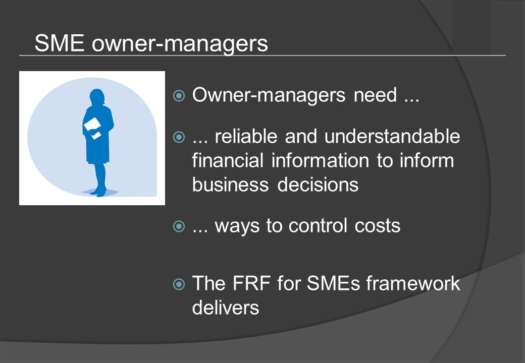 SME owner-managers  Owner-managers need... ...