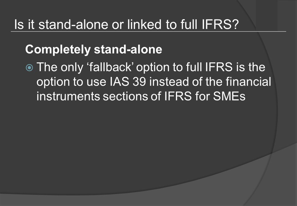 Is it stand-alone or linked to full IFRS.