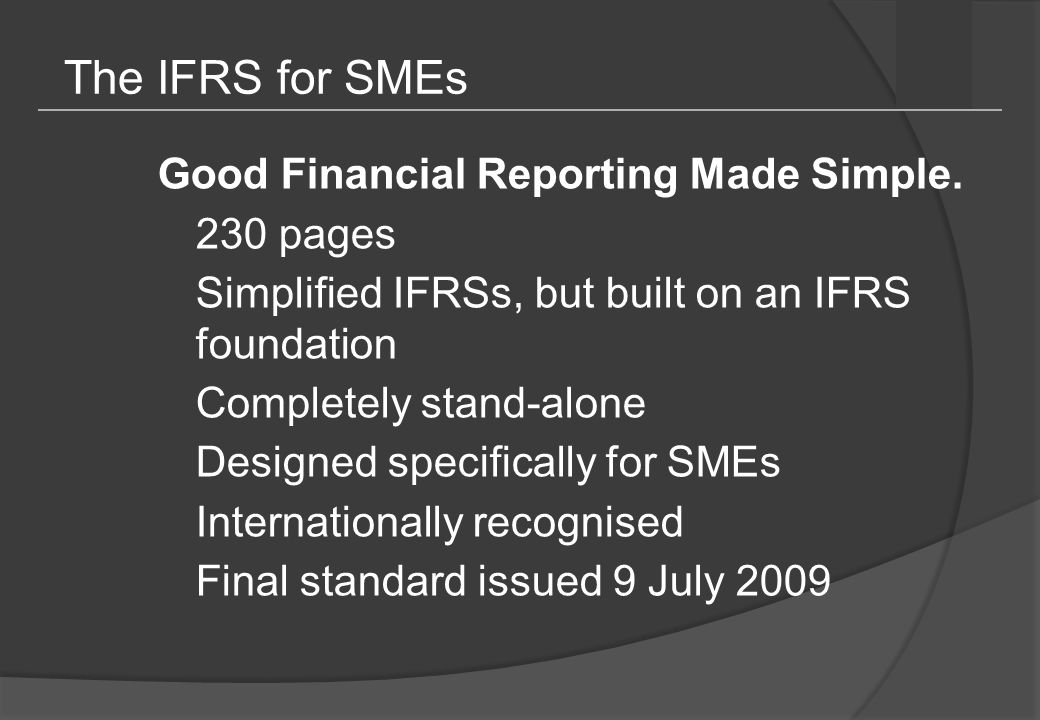 Section by section highlights The next 45 or so slides highlight the requirements of the 35 sections of the IFRS for SMEs and changes from the ED  These are selective highlights  Not complete summaries  Most sections will be covered in more detail throughout this workshop