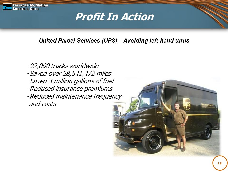 11 United Parcel Services (UPS) – Avoiding left-hand turns -92,000 trucks worldwide -Saved over 28,541,472 miles -Saved 3 million gallons of fuel -Red