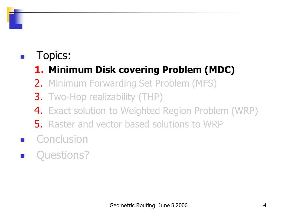 Geometric Routing June 8 20064 Topics: 1.Minimum Disk covering Problem (MDC) 2.
