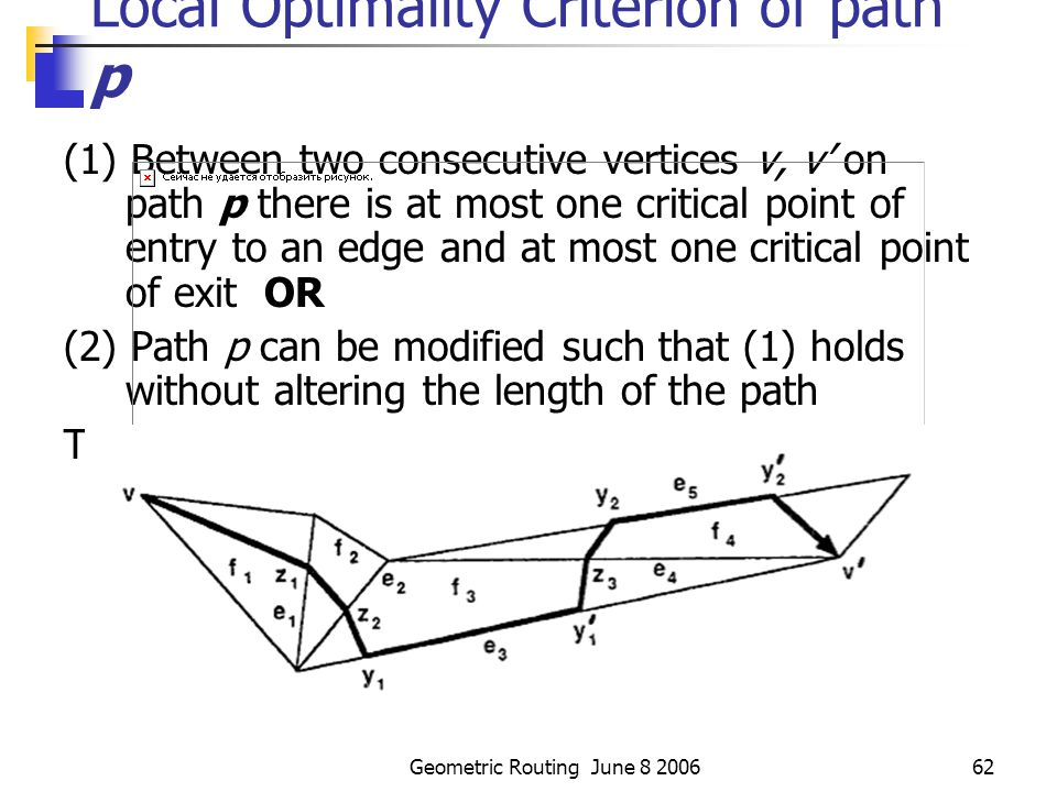 Geometric Routing June 8 200661 Local Optimality Criterion of path p a) If p passes through e  p obeys Snell's law b) If p shares a segment on e  p enter and exit e at a critical angle.
