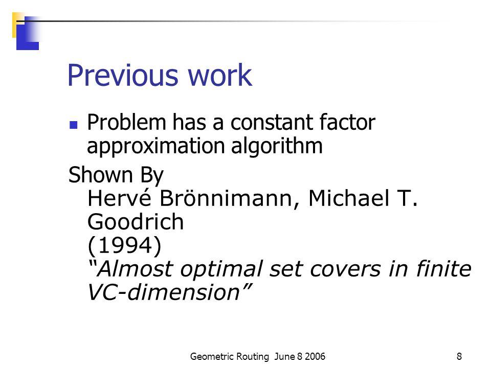 Geometric Routing June 8 20068 Previous work Problem has a constant factor approximation algorithm Shown By Hervé Brönnimann, Michael T.
