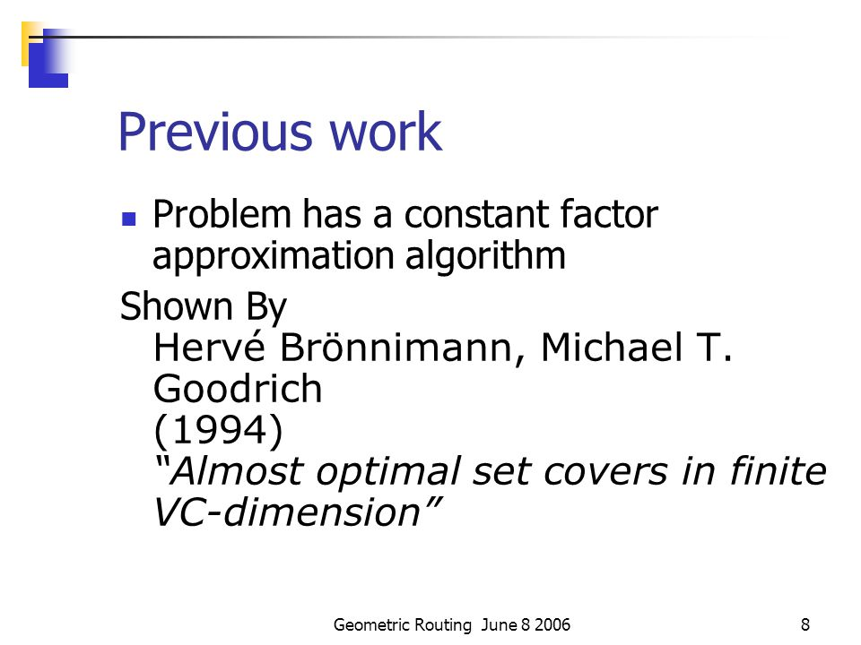 Geometric Routing June 8 200648 Dijkstra's Example(1)    s uv yx 10 5 1 23 9 46 7 2    s uv yx 10 5 1 23 9 46 7 2 Dijkstra(G,s) 01 for each vertex v  V[G] 02 d [v] =  03 v.