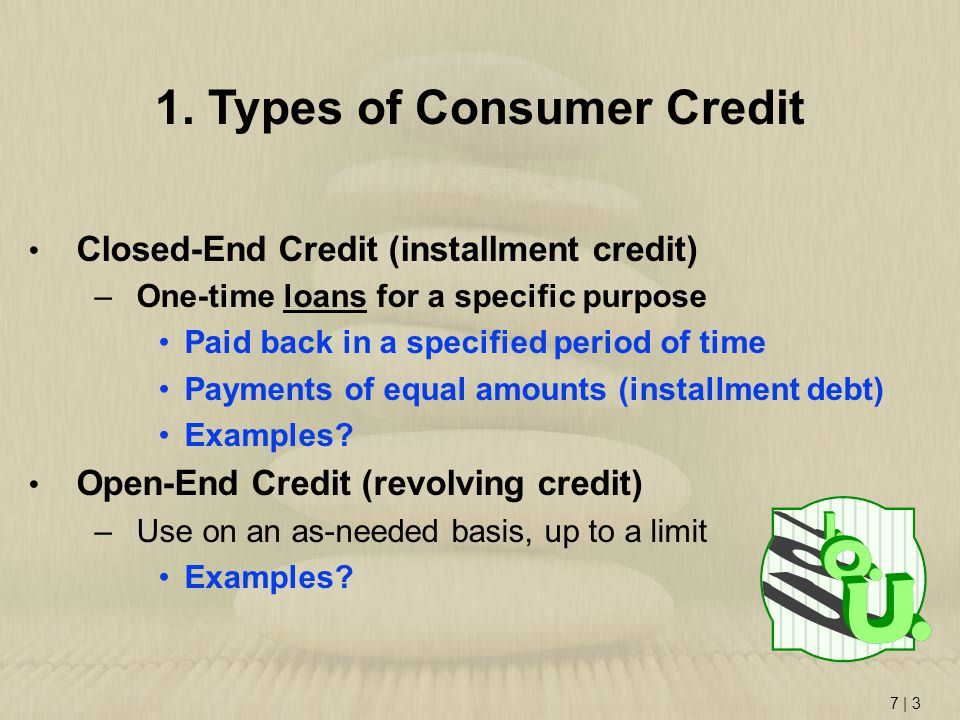 7 | 14 TIL Act requires lenders to disclose finance charge and APR Installment loans: usually fixed interest rate and monthly payment remains same To calculate monthly payments on an installment loan: use chart, pg 213 To calculate finance charges on a loan: TOTAL PAYMENTS – PRINCIPLE BORROWED Calculating an Installment Loan Payment